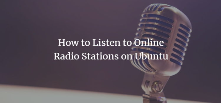 How to Listen to Online Radio Stations on Ubuntu