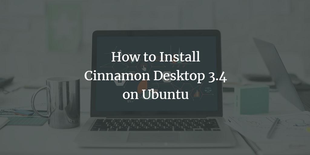 How to Install Cinnamon Desktop 3 4 on Ubuntu
