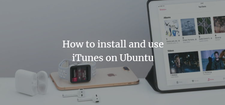 How to install and use iTunes on Ubuntu