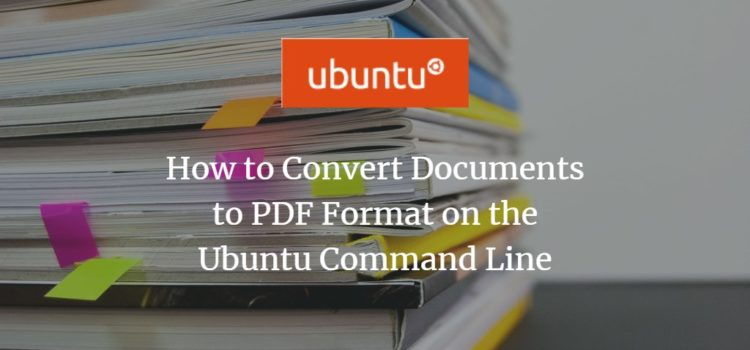 How to Convert Documents to PDF Format on the Ubuntu Command Line