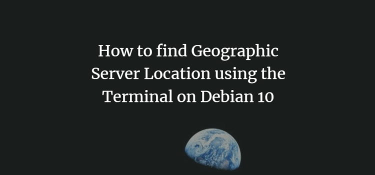 How to find Geographic Server Location using the Terminal on Debian 10