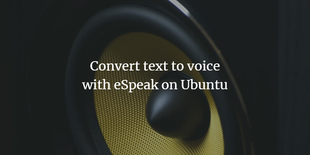 Convert text to voice with eSpeak on Ubuntu
