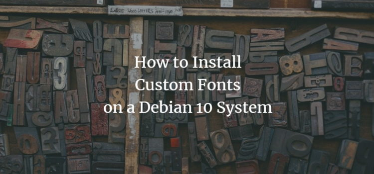 How to Install Custom Fonts on a Debian 10 System