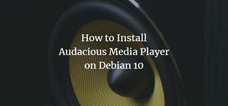 How to Install Audacious Media Player on Debian 10