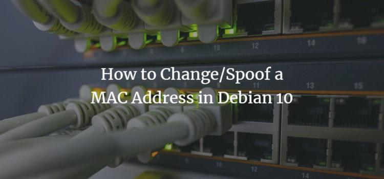 How to Change/Spoof a MAC Address in Debian 10