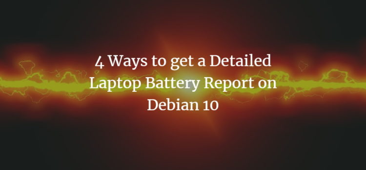 4 Ways to get a Detailed Laptop Battery Report on Debian 10