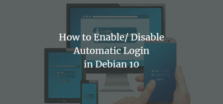 How to Enable/ Disable Automatic Login in Debian 10