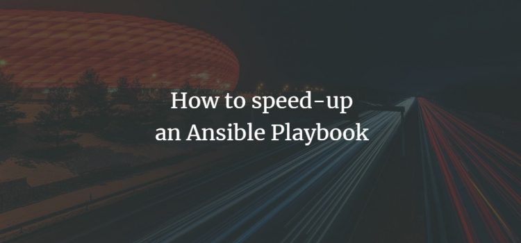 Speed up Ansible