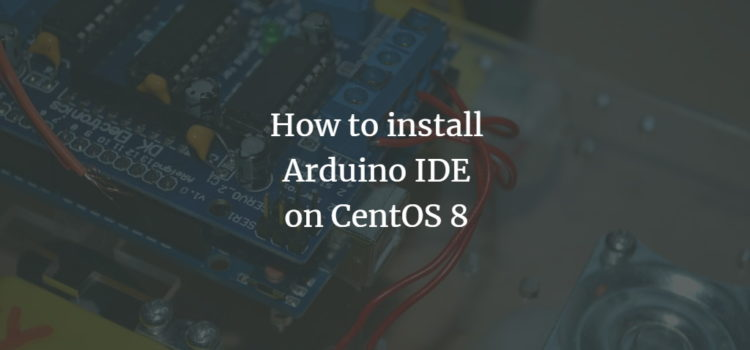 How to install Arduino IDE on CentOS 8