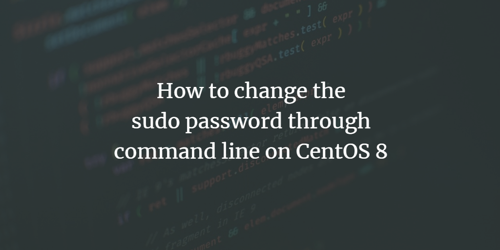 How to change the sudo password through command line on CentOS 8