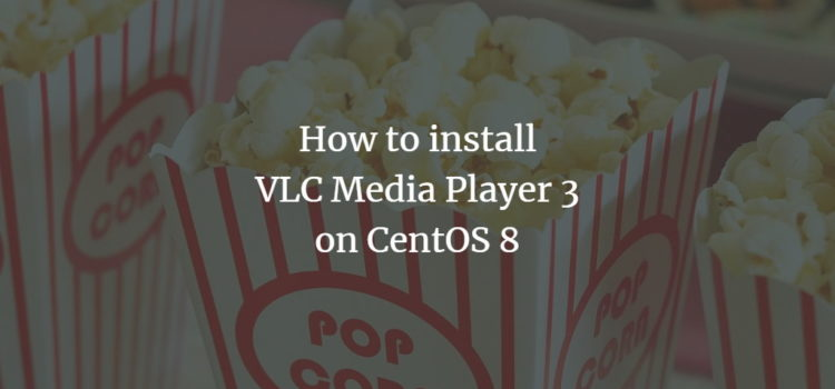 How to install VLC Media Player 3 on CentOS 8