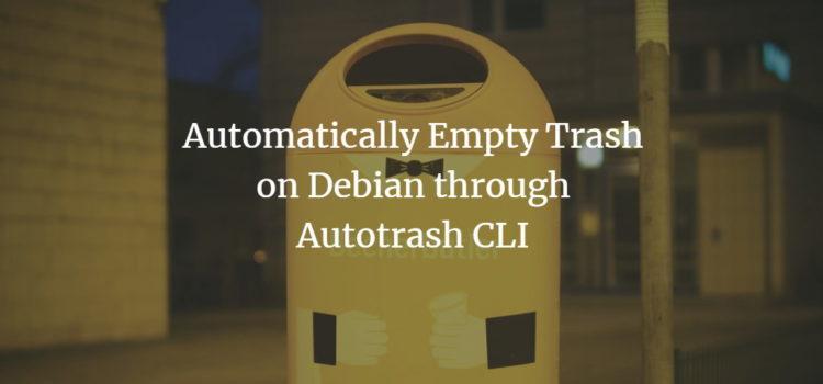 Automatically Empty Trash on Debian through Autotrash CLI