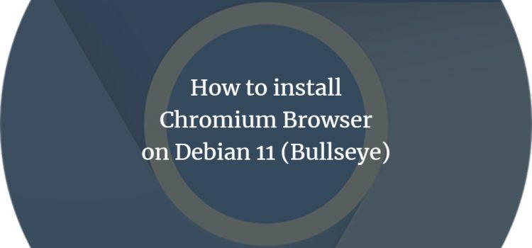 Install Chromium Browser on Debian 11