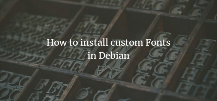 How to install custom Fonts in Debian