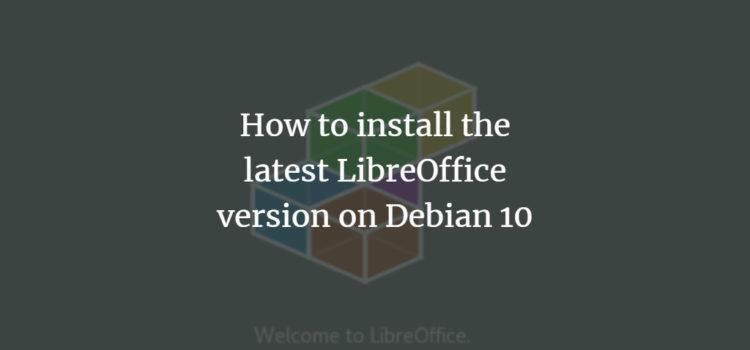 LibreOffice latest version on Debian 10