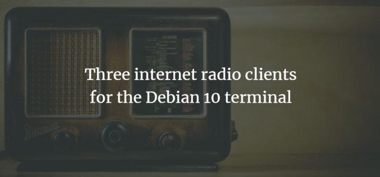 Three internet radio clients for the Debian 10 terminal