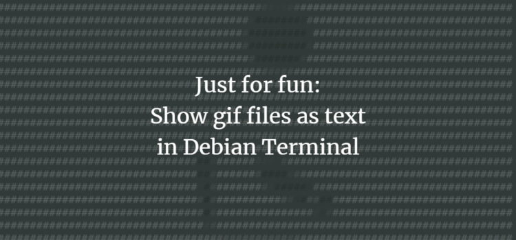 Just for fun: Show gif files as text in Debian Terminal