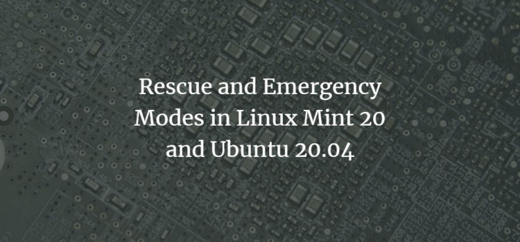 Rescue and Emergency Modes in Linux Mint 20 and Ubuntu 20.04