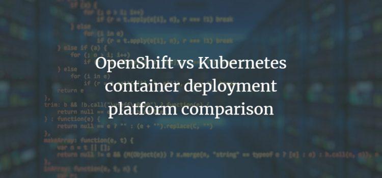 OpenShift vs. Kubernetes
