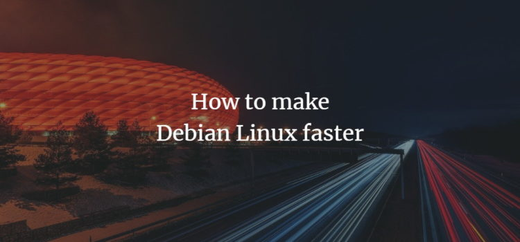 How to make Debian Linux faster