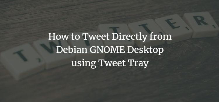How to Tweet Directly from Debian GNOME Desktop using Tweet Tray