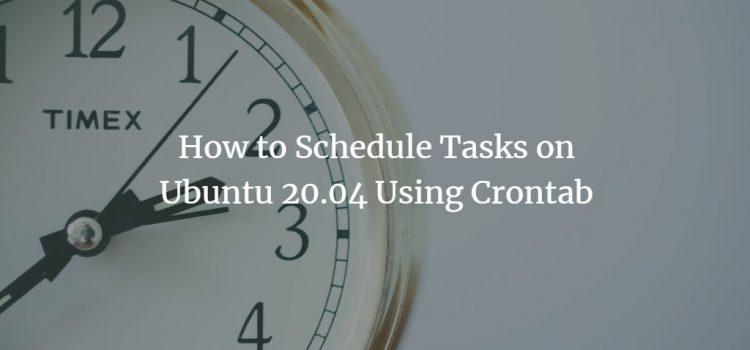 How to Schedule Tasks on Ubuntu 20.04 Using Crontab