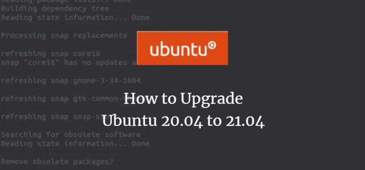 How to Upgrade Ubuntu 20.04 to 21.04
