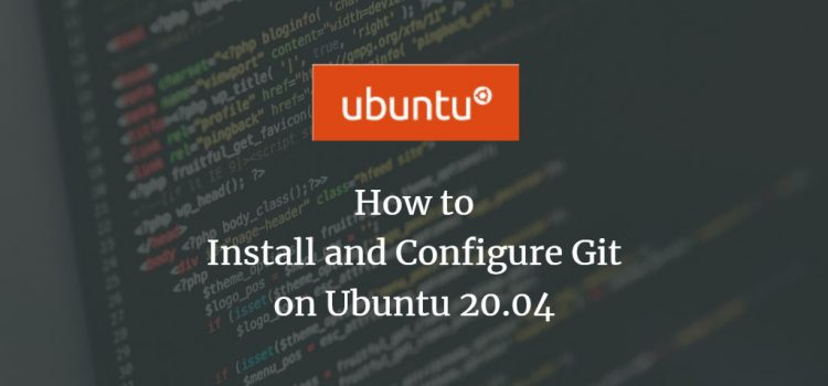 How to Install and Configure Git on Ubuntu 20.04