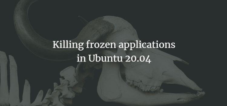 Kill frozen apps in Ubuntu