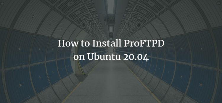 How to Install ProFTPD on Ubuntu 20.04
