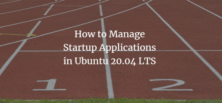 How to Manage Startup Applications in Ubuntu 20.04 LTS