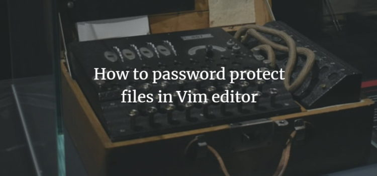 How to password protect files in Vim editor